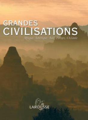 Grandes civilisations - Afrique, Amérique, Asie, Europe, Océanie