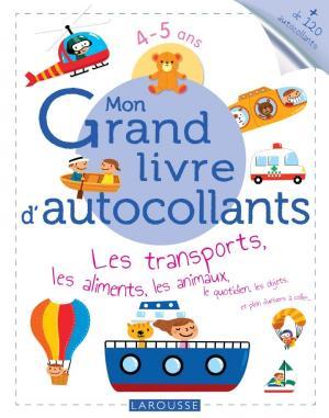 Mon Grand livre d'autocollants - Les transports, les aliments, les animaux...
