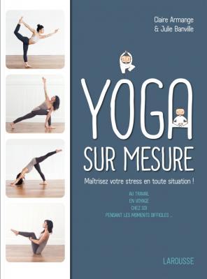 Le Yoga sur mesure : Maîtrisez votre stress en toute situation !