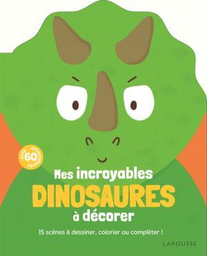 Mes incroyables dinosaures à décorer