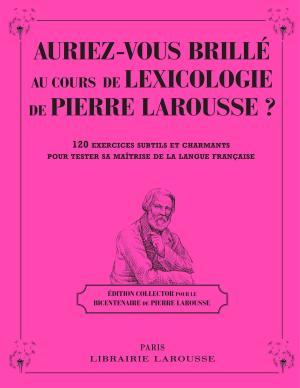 Auriez-vous brillé au cours de Lexicologie de Pierre Larousse ?
