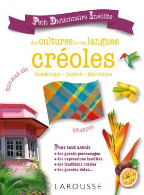 Petit dictionnaire insolite des cultures et des langues créoles
