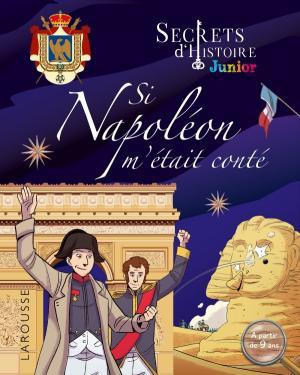 Secrets d'histoire Junior - Si Napoléon m'était conté