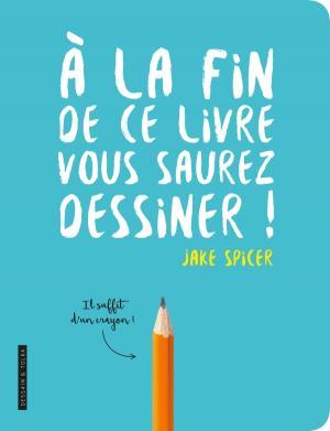 A la fin de ce livre vous saurez dessiner