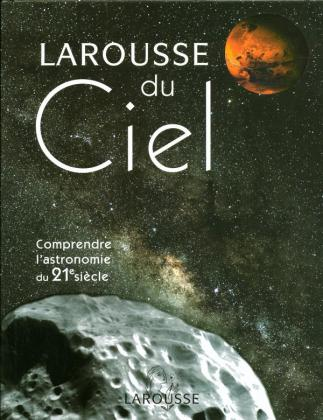 Le Larousse du ciel - Comprendre l'astronomie du 21ème siècle