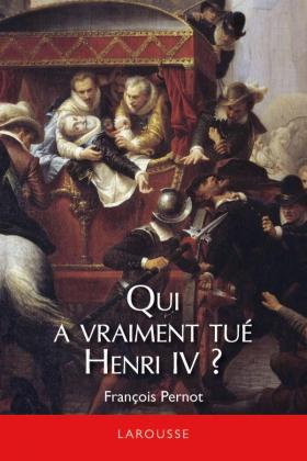 Qui a vraiment tué Henri IV ?