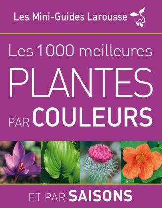 Les 1 000 plantes par couleurs et par saisons