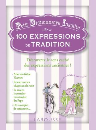 Petit dictionnaire insolite - 100 expressions de tradition