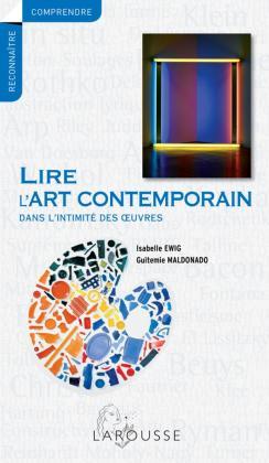 Lire l'art contemporain - Dans l'intimité des oeuvres