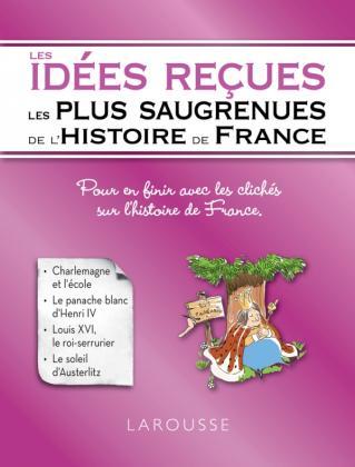 les idées reçues les plus saugrenues de l'Histoire de France