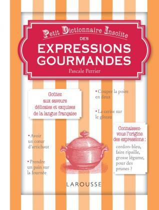 Petit dictionnaire insolite des expressions gourmandes