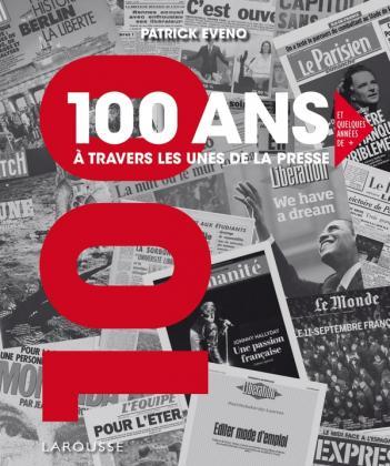 100 ANS A TRAVERS LES UNES DE LA PRESSE
