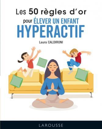 Les 50 règles d'or pour élever un enfant hyperactif