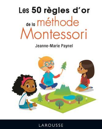 Les 50 règles d'or de la méthode Montessori