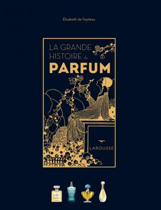 La Grande Histoire du parfum