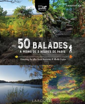 50 balades à moins de 2 heures de Paris