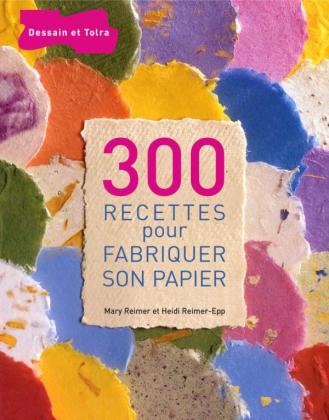 300 recettes pour fabriquer son papier