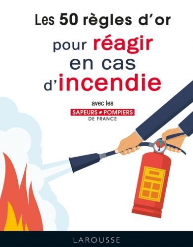 50 règles d'or pour réagir en cas d'incendie