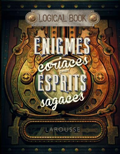 LOGICAL BOOK :  ENIGMES coriaces pour esprits sagaces